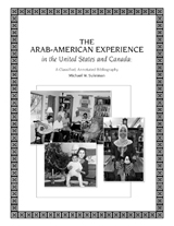 The Arab-American Experience in the United States and Canada, A Classified, Annotated Bibliography